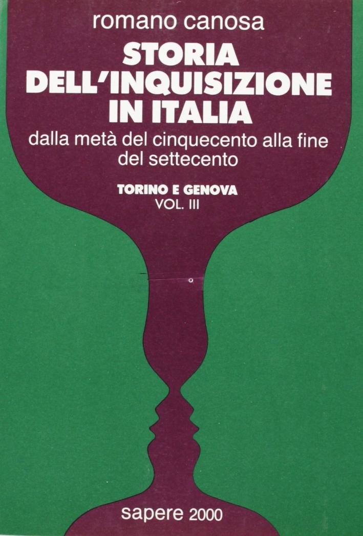Storia dell'inquisizione in Italia. Dalla metà del Cinquecento alla fine del Settecento. Vol. 3: Torino e Genova