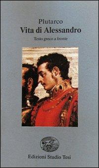 Vita di Alessandro. Testo greco a fronte.