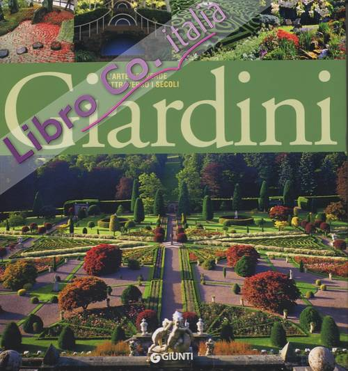 Giardini. L'arte del verde attraverso i secoli.