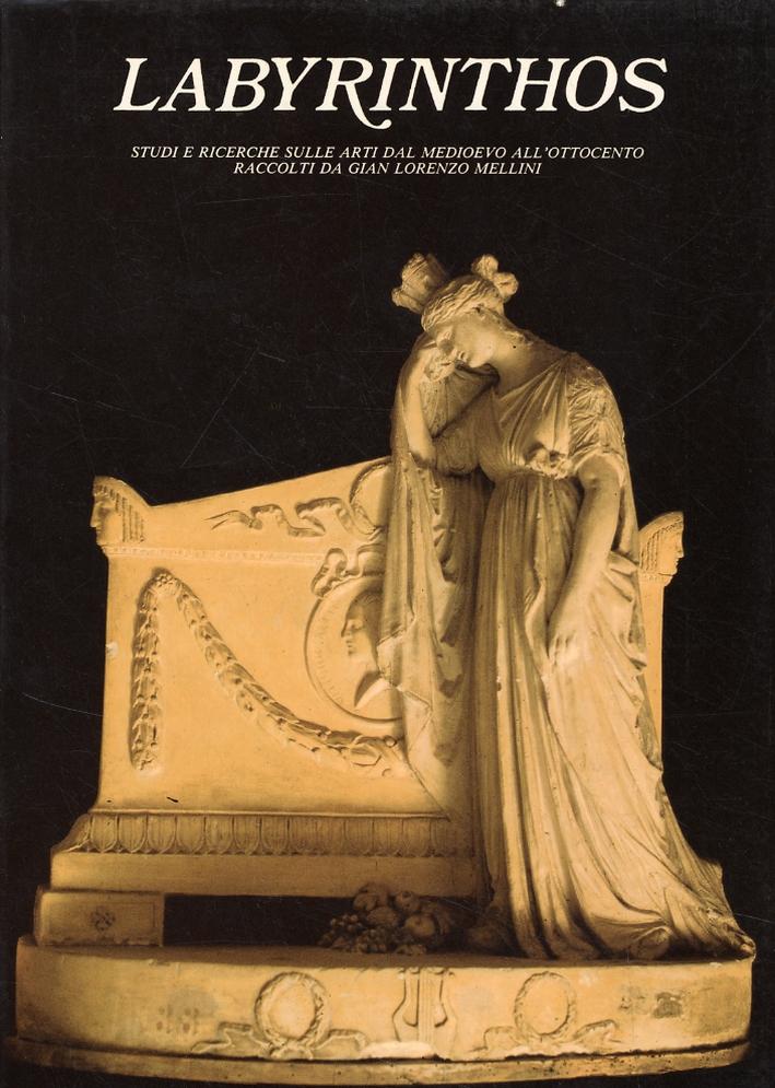 Labyrinthos. Studi e ricerche sulle arti dal medioevo all'Ottocento raccolti da Gian Lorenzo Mellini. 13-16