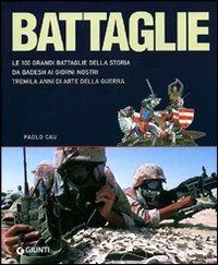 Battaglie. Le 100 grandi battaglie della storia: da Qadesh alla presa di Baghdad, tremila anni di arte della guerra.