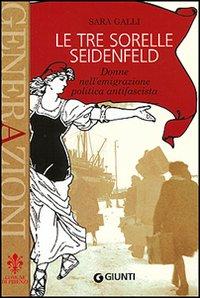 Le tre sorelle Seidenfeld. Donne nell'emigrazione politica fascista