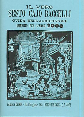 Il vero Sesto Cajo Baccelli. Guida dell'agricoltore. Lunario per l'anno 2006
