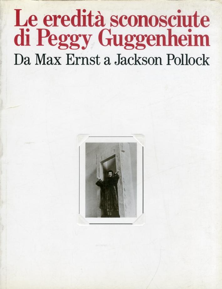 Le eredità sconosciute di Peggy Guggenheim. Da Max Ernst a Jackson Pollock