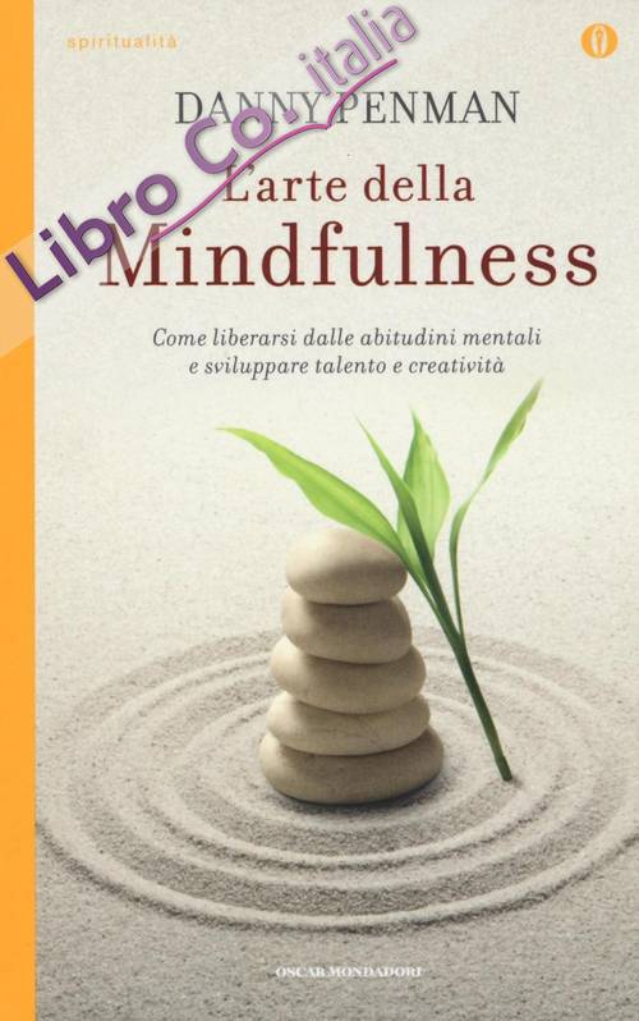 L'Arte della Mindfulness. Come Liberarsi dalle Abitudini Mentali e Sviluppare Talento e Creatività