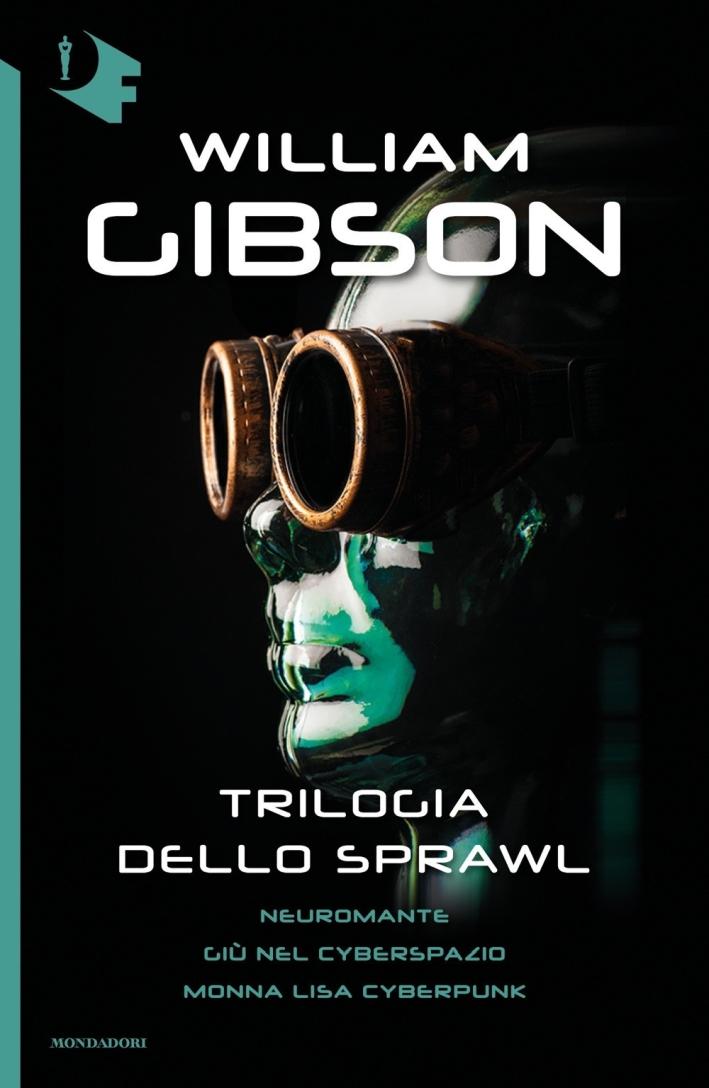 Trilogia dello Sprawl: Neuromante-Giù nel cyberspazio-Monna Lisa cyberpunk