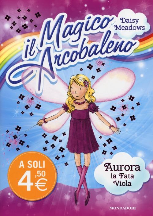 Aurora, la Fata Viola. Il Magico Arcobaleno. Vol. 7