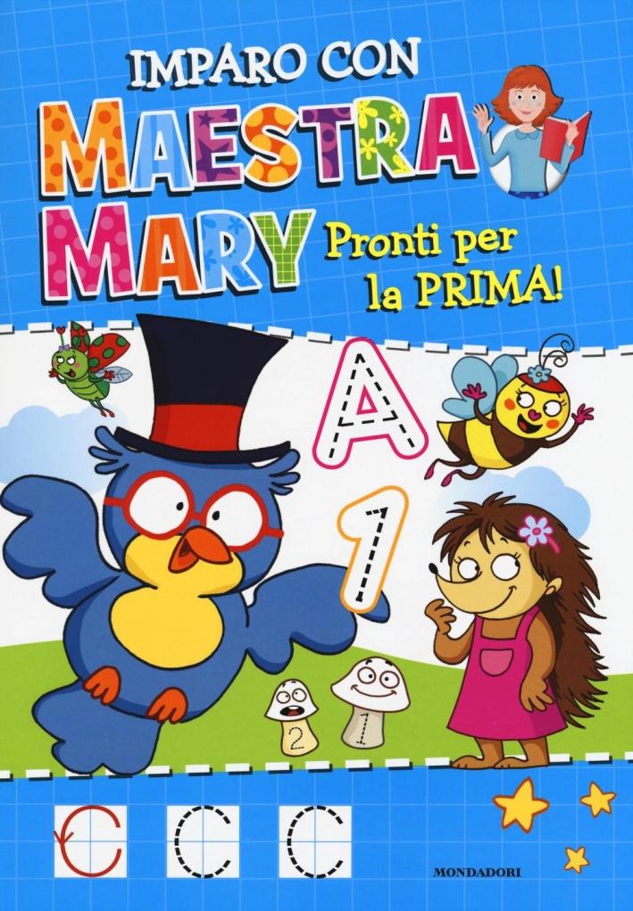 Pronti per la prima. Imparo con Maestra Mary. Ediz. illustrata. Vol. 1