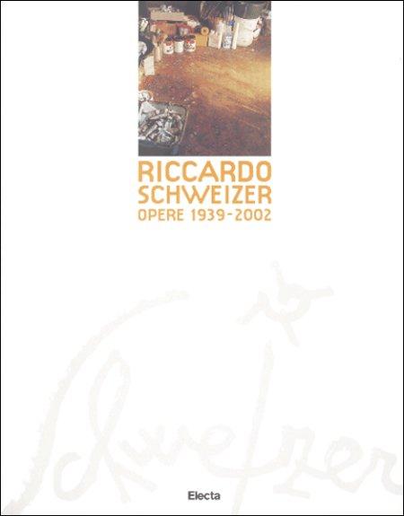 Riccardo Schweizer - Opere 1939-2002