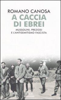 A caccia di ebrei. Mussolini, Preziosi e l'antisemitismo fascista