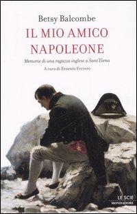Il mio amico Napoleone. Memorie di una ragazza inglese a Sant'Elena