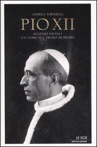 Pio XII. Eugenio Pacelli. Un uomo sul trono di Pietro