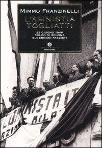 L'amnistia Togliatti. 22 giugno 1946. Colpo di spugna sui crimini fascisti