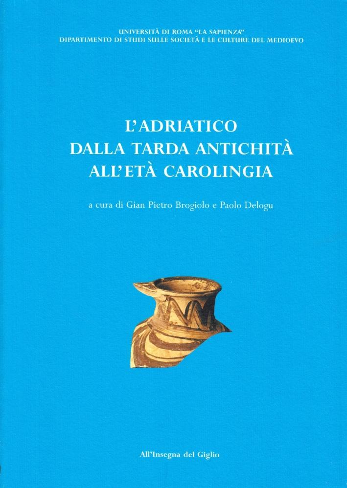 L'Adriatico dalla tarda antichità all'età carolingia.