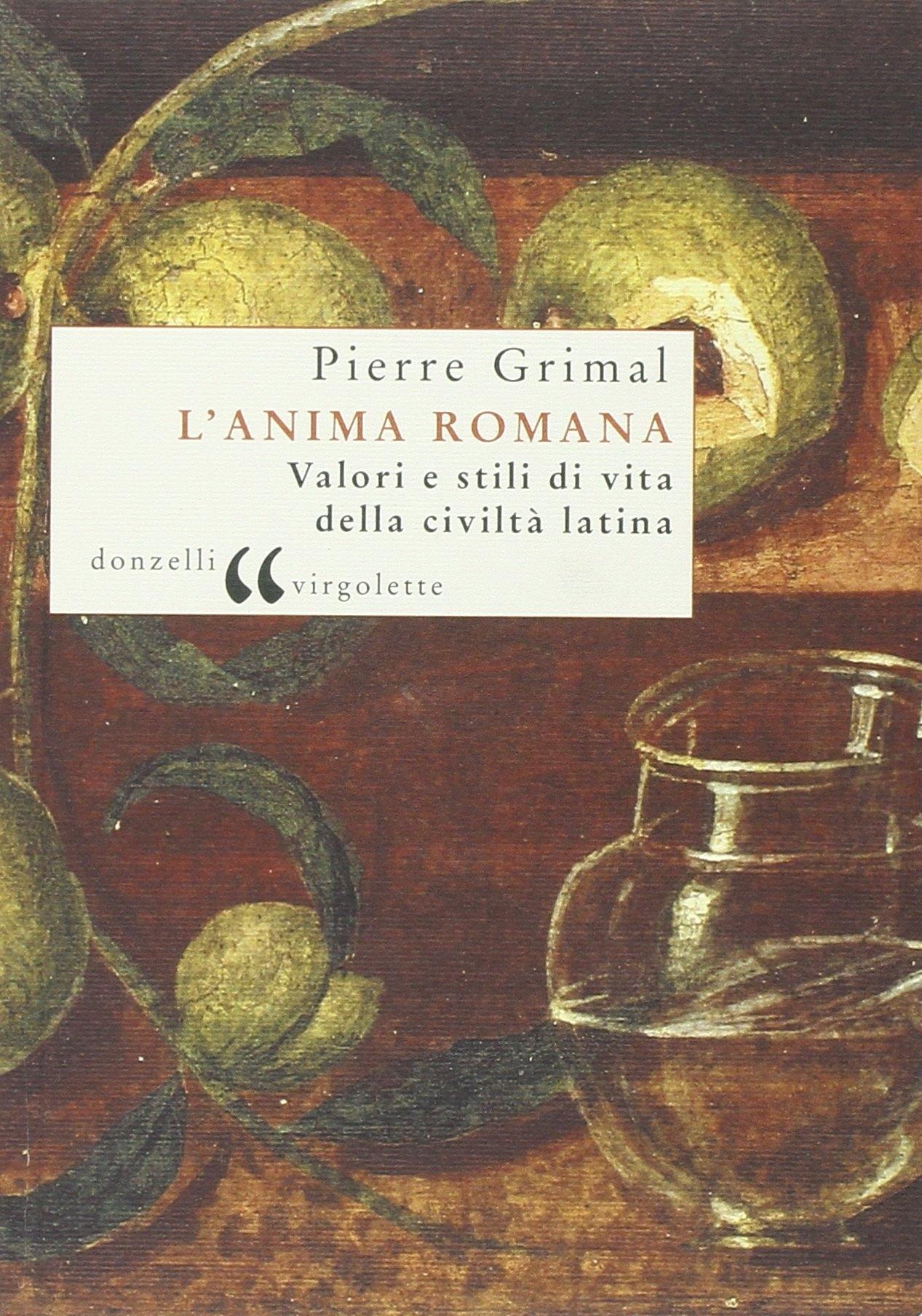 L'anima romana. Valori e stili di vita della civiltà latina