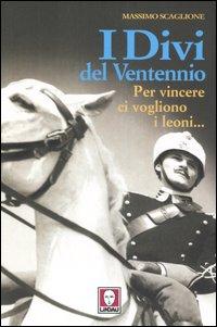 I Divi del Ventennio. Per Vincere ci Vogliono i Leoni....