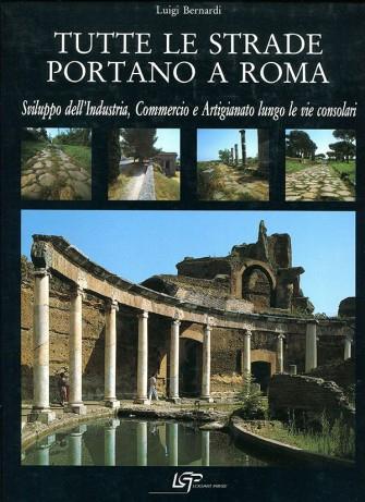 Tutte Le Strade Portano A Roma. Sviluppo dell'industria, commercio e artigianato lungo le vie consolari
