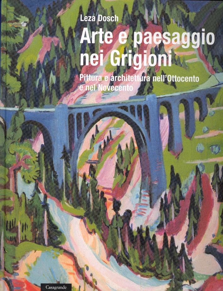 Arte e paesaggio nei Grigioni. Pittura e architettura nell'Ottocento e nel Novecento