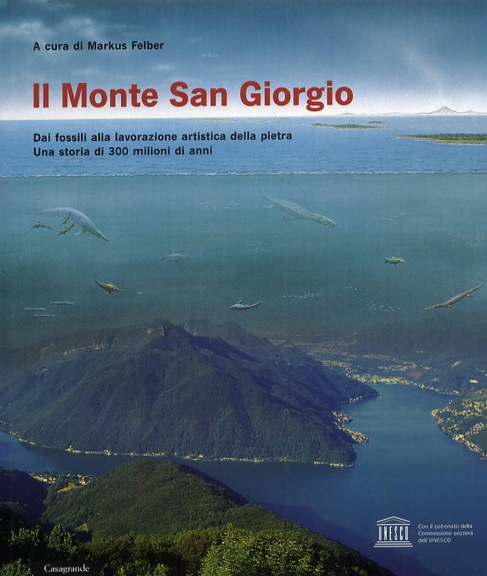 Il Monte San Giorgio. Dai fossili alla lavorazione artistica della pietra. Una storia di 300 milioni di anni