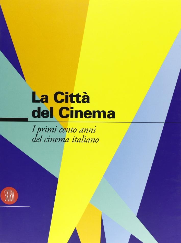 Cento anni di cinema italiano. La città del cinema. Ediz. illustrata