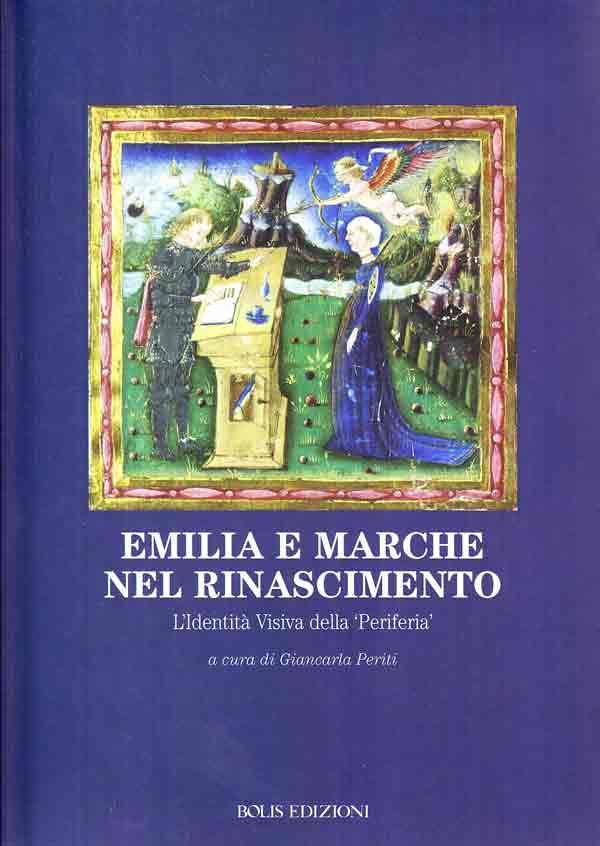 Emilia e Marche nel Rinascimento. L'Identità Visiva della 'Periferia'