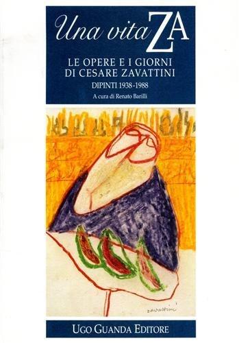 Una vita ZA. Le opere e i giorni di Cesare Zavattini. Dipinti (1938-1988). Catalogo della mostra (1995)