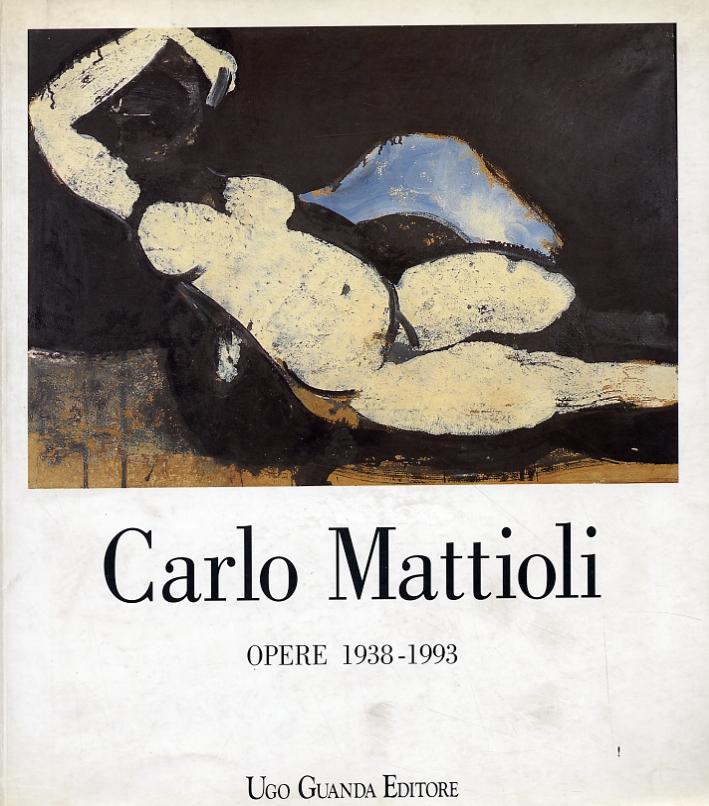 Carlo Mattioli. Opere 1938-1993