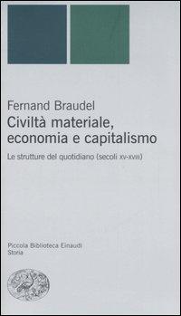 Civiltà Materiale, Economia e Capitalismo. Le Strutture del Quotidiano (Secoli XV-XVIII).