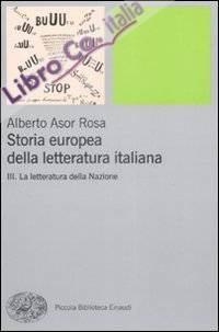Storia Europea della Letteratura Italiana. Vol. 3: la Letteratura della Nazione
