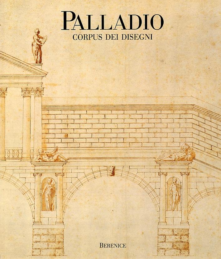 Palladio. Corpus dei disegni al Museo civico di Vicenza