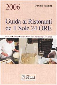 Guida ai ristoranti de Il Sole 24 Ore 2006. Locali top, trattorie, pizzerie, wine bar e microbirrerie, street food