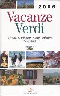 Vacanze verdi 2006. Guida al turismo rurale italiano di qualità