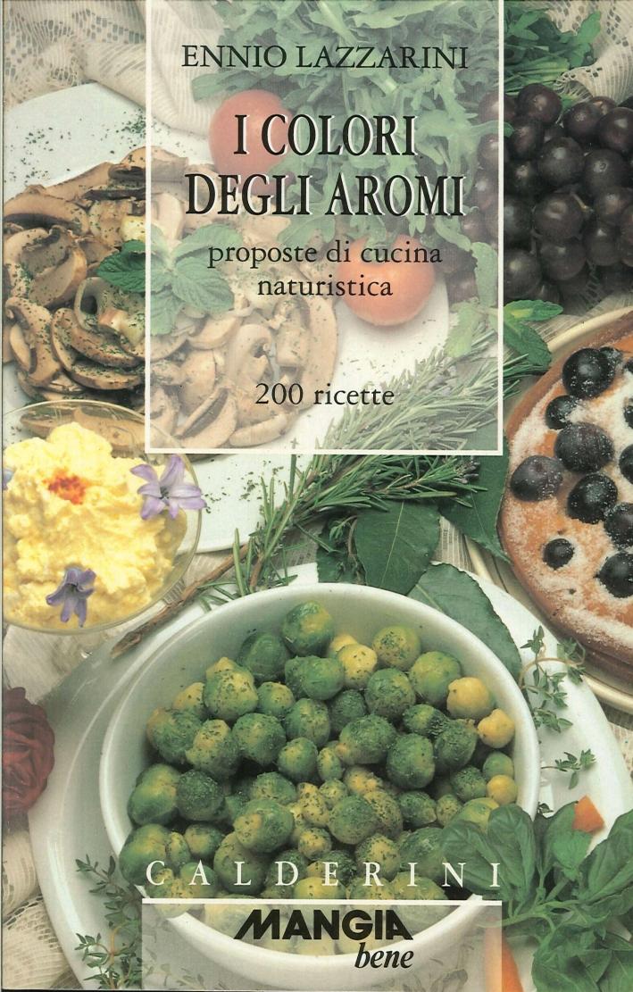 I colori degli aromi. 200 ricette