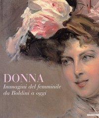 Donna. Immagini del femminile da Boldini a oggi