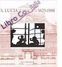 Santa Lucia. Crescita e rinascimento della chiesa e dei collegi della Compagnia di Gesù: 1623-1988. Storia di una trasformazione urbanistica.