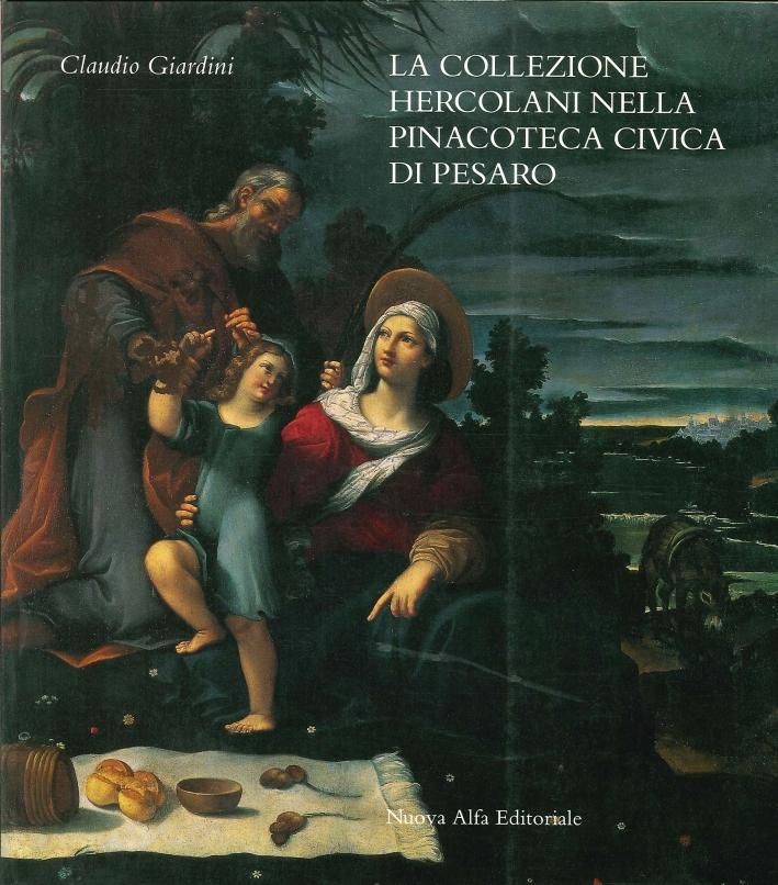 La Collezione Hercolani nella Pinacoteca Civica di Pesaro. Trecento Dipinti e un Marmo Provenienti dall'Eredità Rossini.