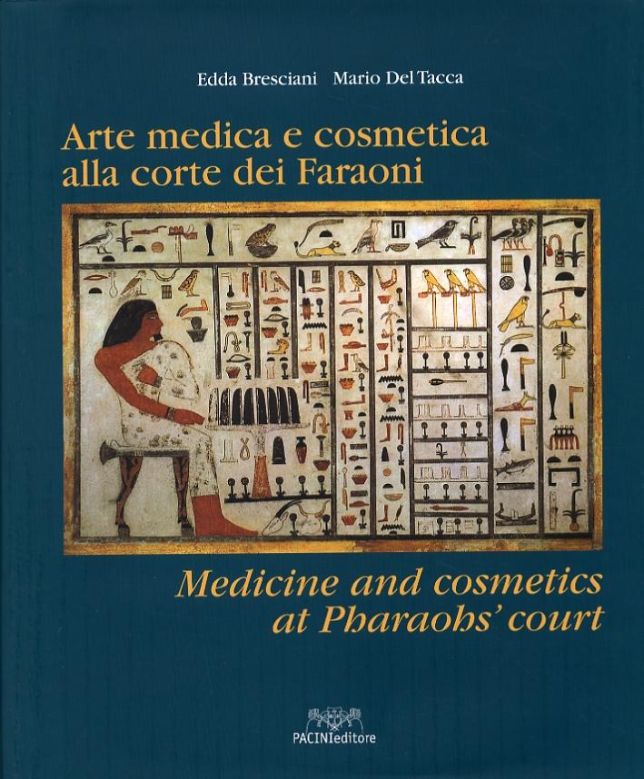 Arte medica e cosmetica alla corte dei Faraoni. Medicine and cosmetics at the Pharaohs' court.