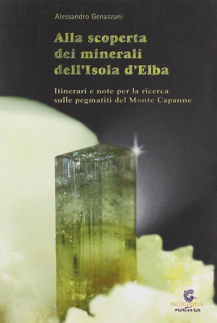 Alla scoperta dei minerali dell'Isola d'Elba. Itinerari e note per la ricerca sulle pegmatiti del Monte Capanne.
