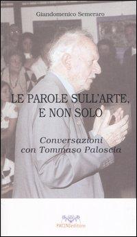 Le parole sull'arte, e non solo. Conversazioni con Tommaso Paloscia.