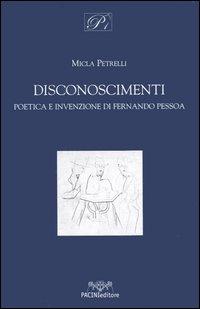 Disconoscimenti. Poetiche e invenzione di Fernando Pessoa.