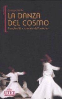 La danza del cosmo. Complessità e armonia dell'universo