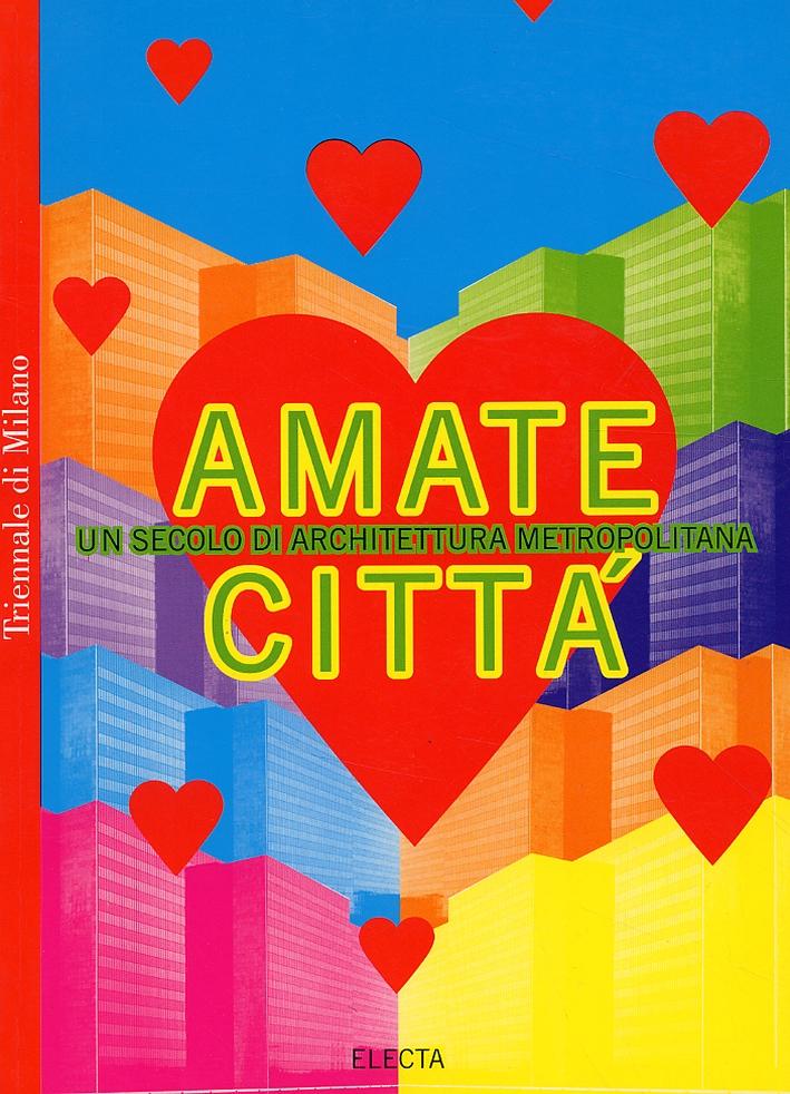 Amate Città. Un secolo di architettura metropolitana