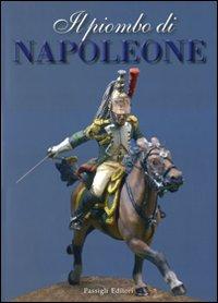 Il Piombo di Napoleone. La Grande Armée nei Soldatini della Collezione Predieri