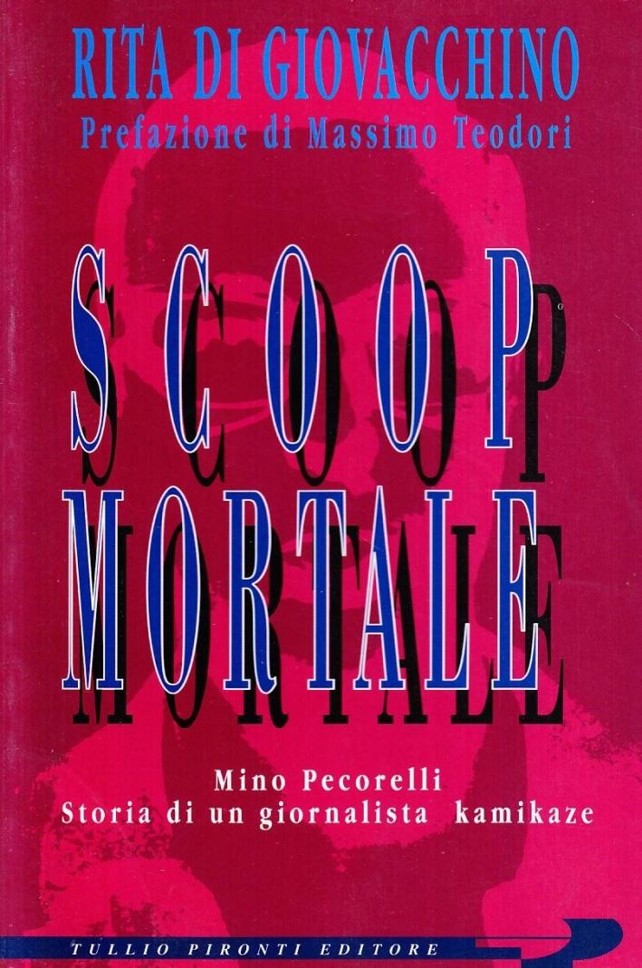 Scoop mortale. Mino Pecorelli. Storia di un giornalista kamikaze.