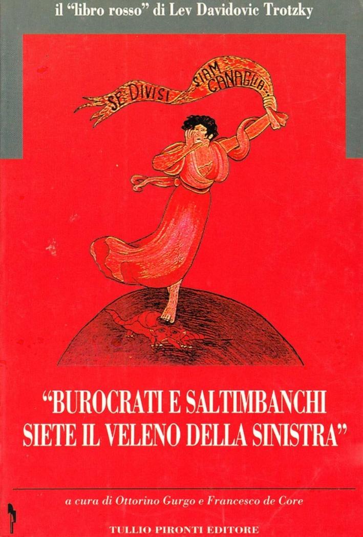 Burocrati e saltimbanchi siete il veleno della Sinistra. Il libro rosso di Lev Davidovic Trotzky