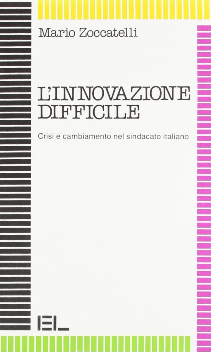 L'innovazione difficile. Crisi e cambiamento nel sindacato italiano.