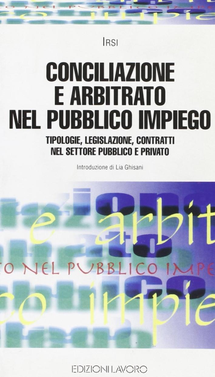 Conciliazione e arbitrato nel pubblico impiego. Tipologie, legislazione, contratti nel settore pubblico e privato