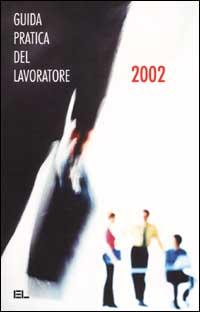 La guida pratica del lavoratore 2002.