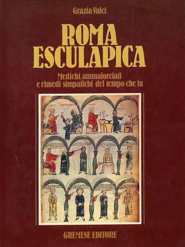 Roma Esculapica. Medichi, ammalorciati e rimedi simpatichi del tempo che fu
