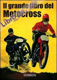 Il grande libro del motocross. Ediz. illustrata